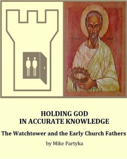 Holding God in Accurate Knowledge: The Watchtower and the Early Church Fathers