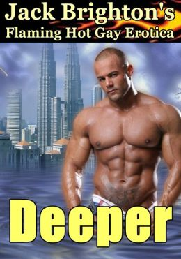 Deeper (Flaming Hot Gay Erotica)