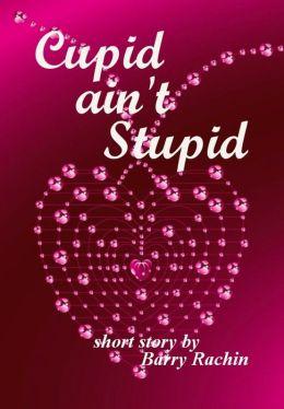 Cupid ain't Stupid