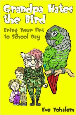 GRANDPA HATES THE BIRD: Bring Your Pet to School Day (Story #3)