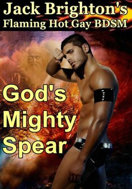 God's Mighty Spear (Flaming Hot Erotic Gay BDSM)