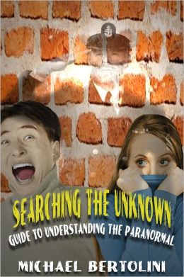 Searching the Unknown; Guide to Understanding the Paranormal