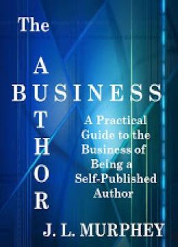 The Author Business: A Practical Guide to the Business of Being a Self-Published Author