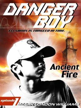 Ancient Fire (Danger Boy Series #1)