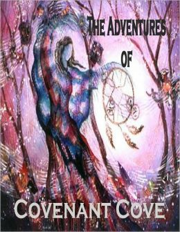 The Adventures of Covenant Cove (A book, which leaves you on the edge of your seats with its unique blend of adventure, mystery, action, and suspense all, packed into one book.)