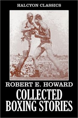 The Collected Boxing Stories of Robert E. Howard