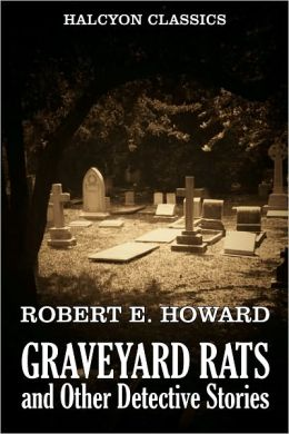 Graveyard Rats and Other Detective Stories by Robert E. Howard