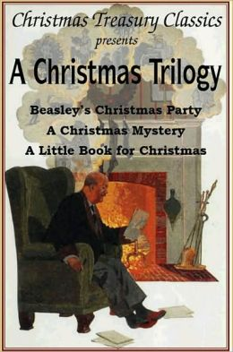 A Christmas Trilogy: Beasley's Christmas Story, A Little Book for Christmas, A Christmas Mystery