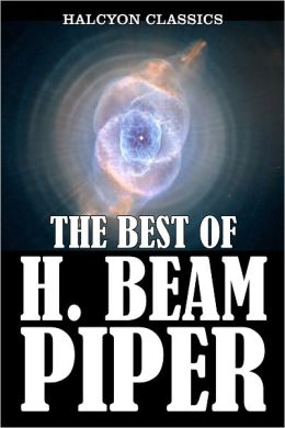 Best of H. Beam Piper: 33 Novels and Short Stories
