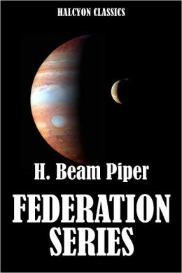 H. Beam Piper's Federation Series: Uller Uprising, Four-Day Planet, The Cosmic Computer, Space Viking