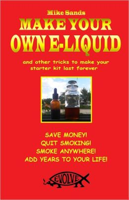 Make Your Own E Liquid By Mike Sands 2940011809309