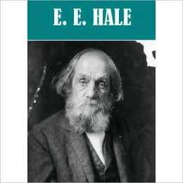 Essential Edward Everett Hale (6 works)