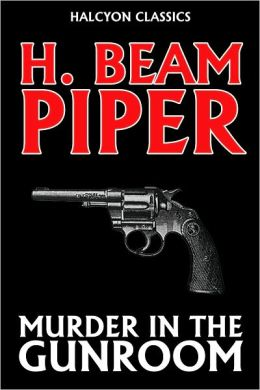 Murder in the Gunroom by H. Beam Piper [Revised Edition]