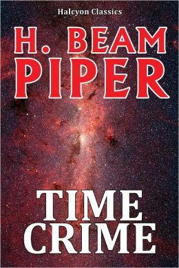 Time Crime by H. Beam Piper [Revised Edition]