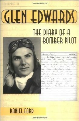 Glen Edwards: The Diary of a Bomber Pilot, From the Invasion of North Africa to His Death in the Flying Wing
