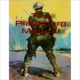 The Plattsburg Manual: A Handbook for Military Training