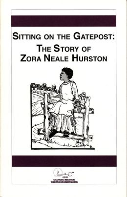 Sitting on the Gate Post: The Story of Zora Neale Hurston