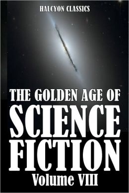 The Golden Age of Science Fiction: An Anthology of 50 Short Stories Volume VIII
