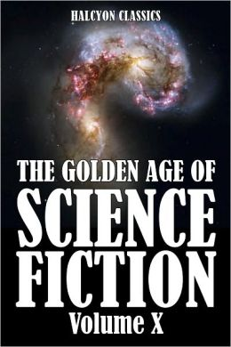The Golden Age of Science Fiction: An Anthology of 50 Short Stories Volume X
