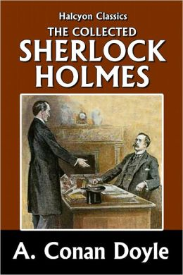 The Collected Sherlock Holmes: 51 Tales of Mystery by Sir Arthur Conan Doyle