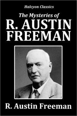 The Mysteries of R. Austin Freeman: 28 Novels and Short Stories
