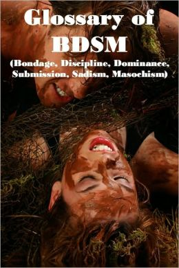 Glossary of BDSM (Bondage, Discipline, Dominance, Submission, Sadism, Masochism)
