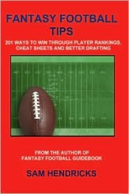 Fantasy Football Tips: 201 Ways to Win Through Player Rankings, Cheat Sheets and Better Drafting