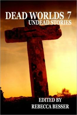 Dead Worlds: Undead Stories Volume 7