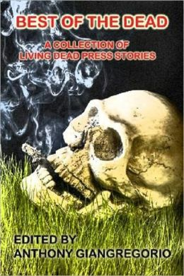 Best of the Dead: A Collection of Living Dead Press Stories