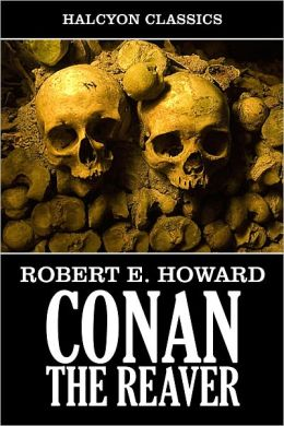 Conan the Reaver by Robert E. Howard