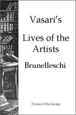 Vasari's Lives of the Artists - Brunelleschi