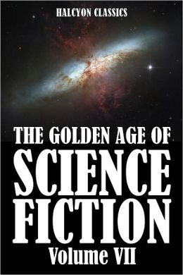 The Golden Age of Science Fiction: An Anthology of 50 Short Stories Volume VII