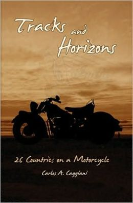 Tracks and Horizons: 26 Countries on a Motorcycle