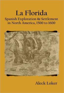 La Florida: Spanish Exploration & Settlement in North America, 1500 to 1600