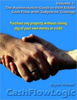 The Authoritative Guide to Real Estate Cash Flow with 'Subject-To' Closings