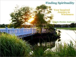 Finding Spirituality - Your Inspired Journey to Wholeness