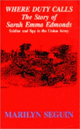 WHERE DUTY CALLS; The Story of Sarah Emma Edmonds, Soldier and Spy in the Union Army