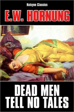 Dead Men Tell No Tales by E.W. Hornung