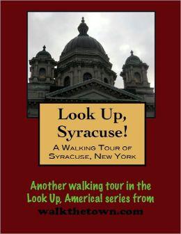 A Walking Tour of Syracuse, New York