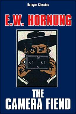 The Camera Fiend by E.W. Hornung
