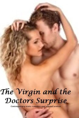 The Virgin And The Doctor's Surprise (erotic romance sensual erotica)