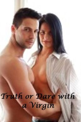 Truth Or Dare With A Virgin (erotic romance)