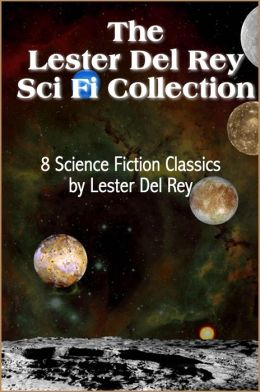 The Lester Del Rey Sci Fi Collection, 8 Science Fiction Classics by Lester Del Rey