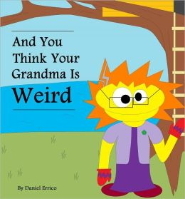 And You Think Your Grandma Is Weird (PLUS Surprise eBook!)