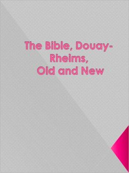 The Bible, Douay-Rheims, Old and New