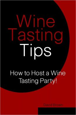 Wine Tasting Tips: How to Host A Wine Tasting Party!