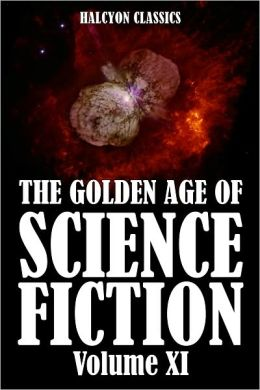 The Golden Age of Science Fiction: An Anthology of 50 Short Stories Volume XI