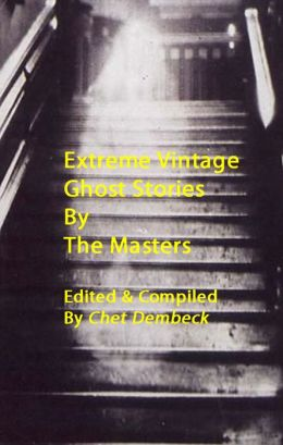 Extreme Vintage Ghost Stories by the Masters