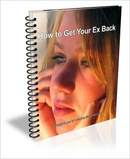 How to Get Your Ex Back: Learn How to Win Your Ex Back Starting Today!