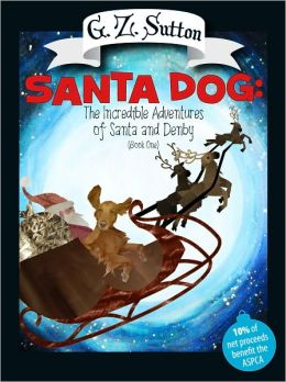Santa Dog: The Incredible Adventure of Santa and Denby (Book One)